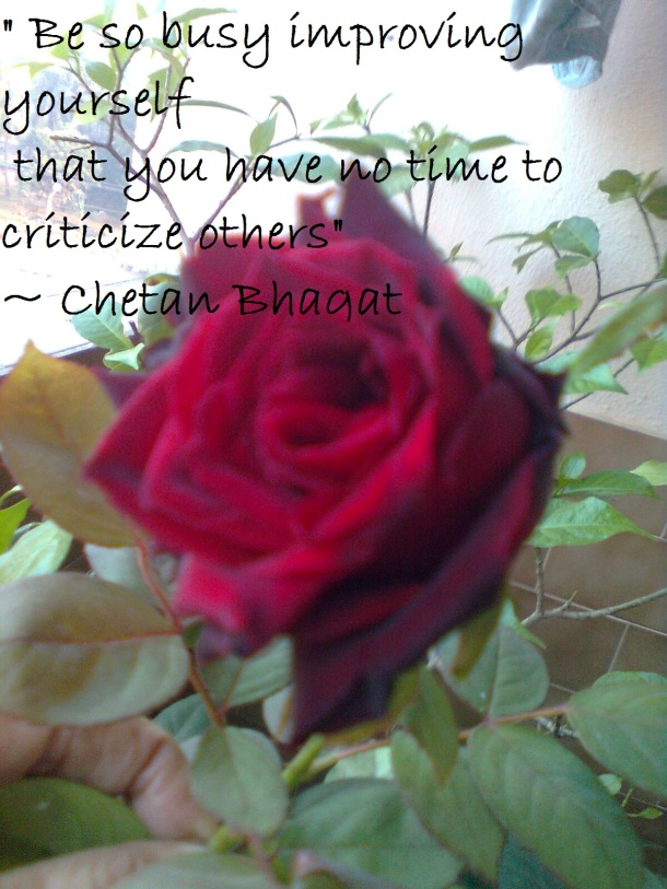""""""" Be so busy improving yourself  that you have no time to criticize others"""" ~ Chetan Bhagat"""